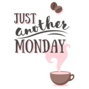 Just Another Monday (Coffee)