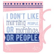 I Don't Like Morning People. Or Mornings. Or People.